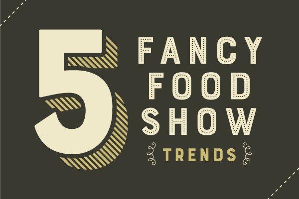 5 Fancy Food Show Trends