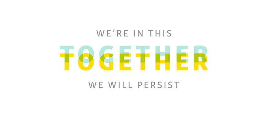 We're in this together. We will persist.